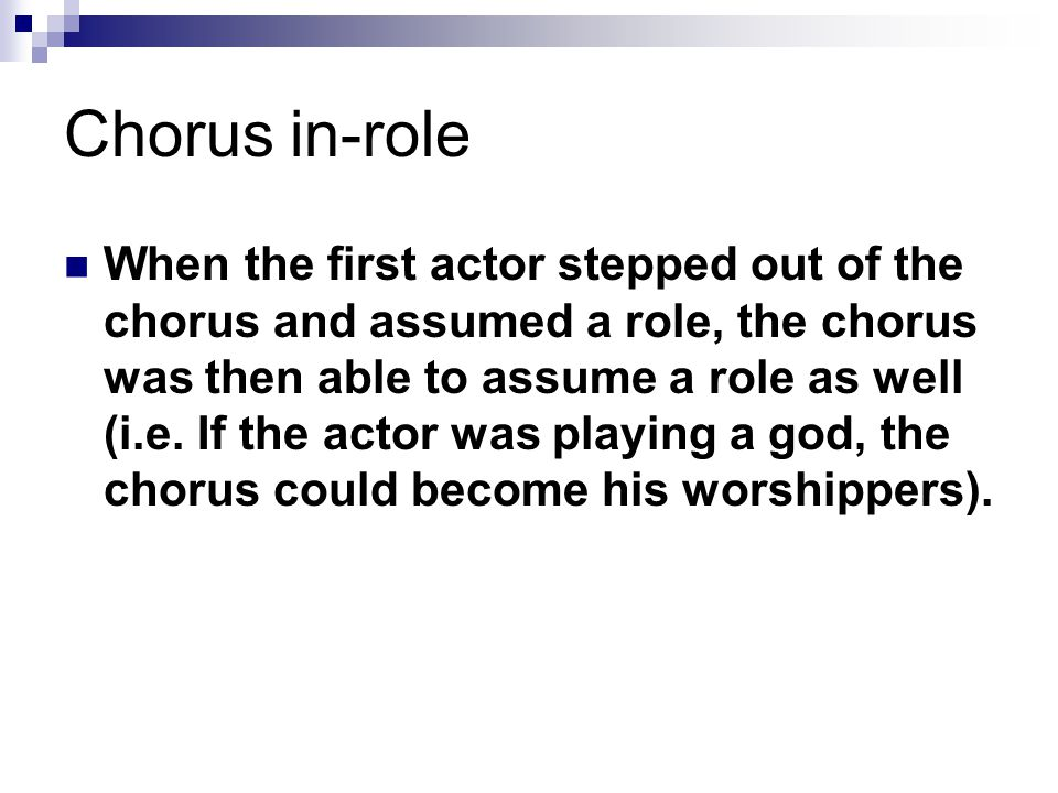 Chorus in-role When the first actor stepped out of the chorus and assumed a role, the chorus was then able to assume a role as well (i.e. If the actor