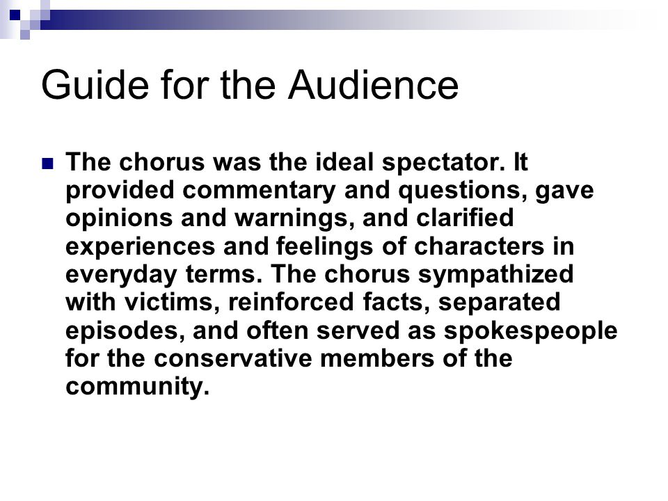 Guide for the Audience The chorus was the ideal spectator. It provided commentary and questions, gave opinions and warnings, and clarified experiences