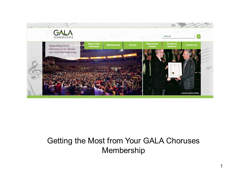 Getting the Most from Your GALA Choruses Membership 1