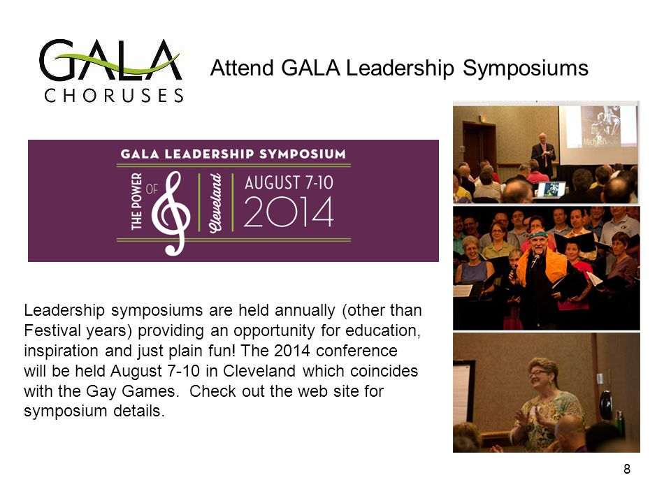 Attend GALA Leadership Symposiums Leadership symposiums are held annually (other than Festival years) providing an opportunity for education, inspiration and just plain fun.