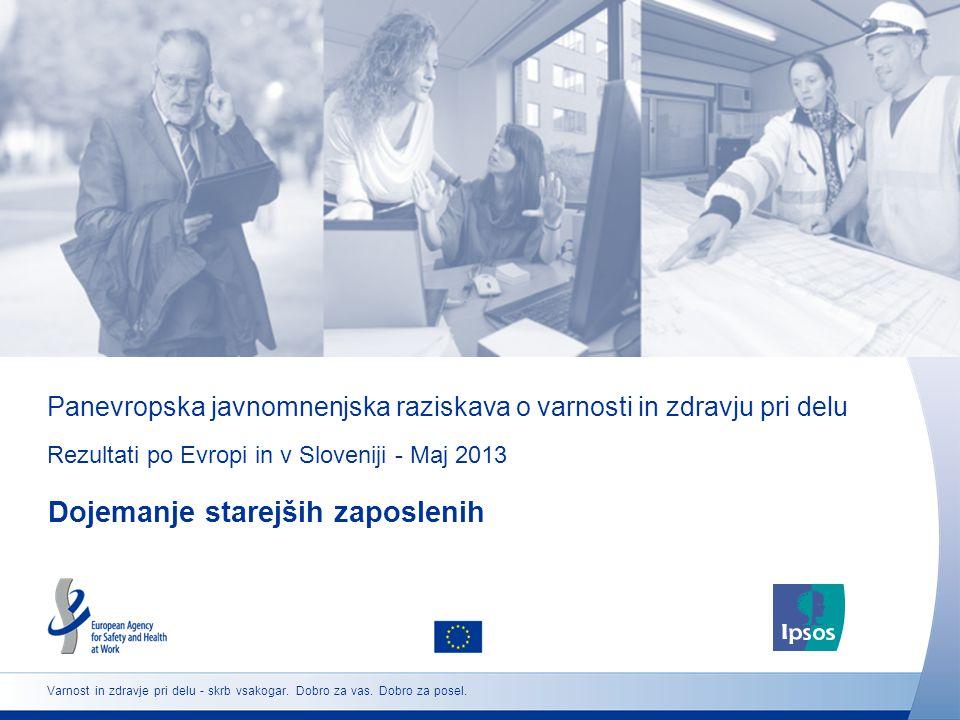 Panevropska javnomnenjska raziskava o varnosti in zdravju pri delu Rezultati po Evropi in v Sloveniji - Maj 2013 Dojemanje starejših zaposlenih Varnost in zdravje pri delu - skrb vsakogar.