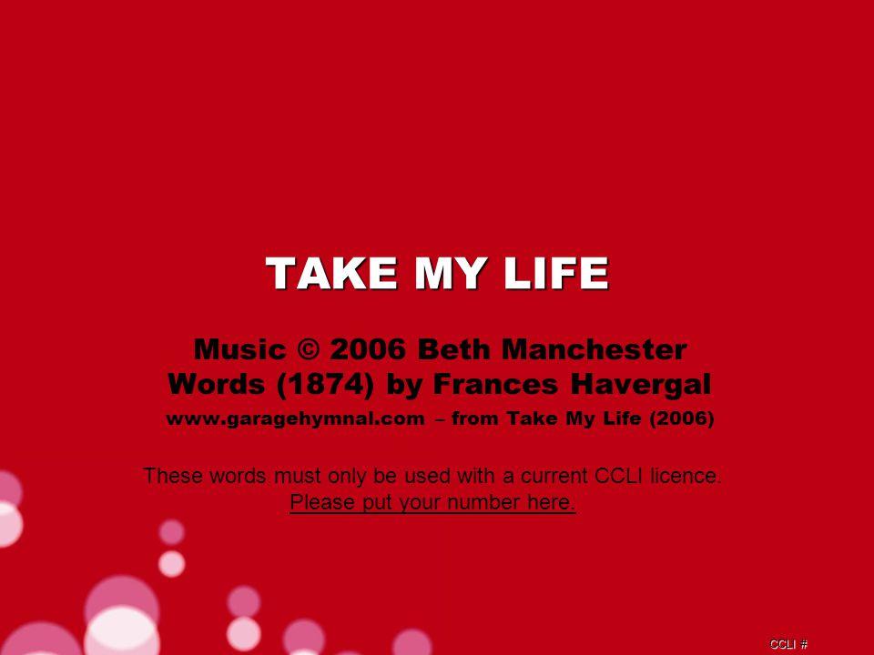 CCLI # Take my will, and make it thine It shall be no longer mine Verse 2c