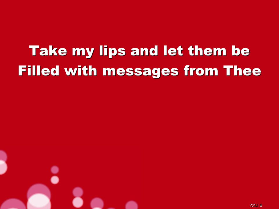 CCLI # Take my hands and let them move At the impulse of Thy love Chorus a