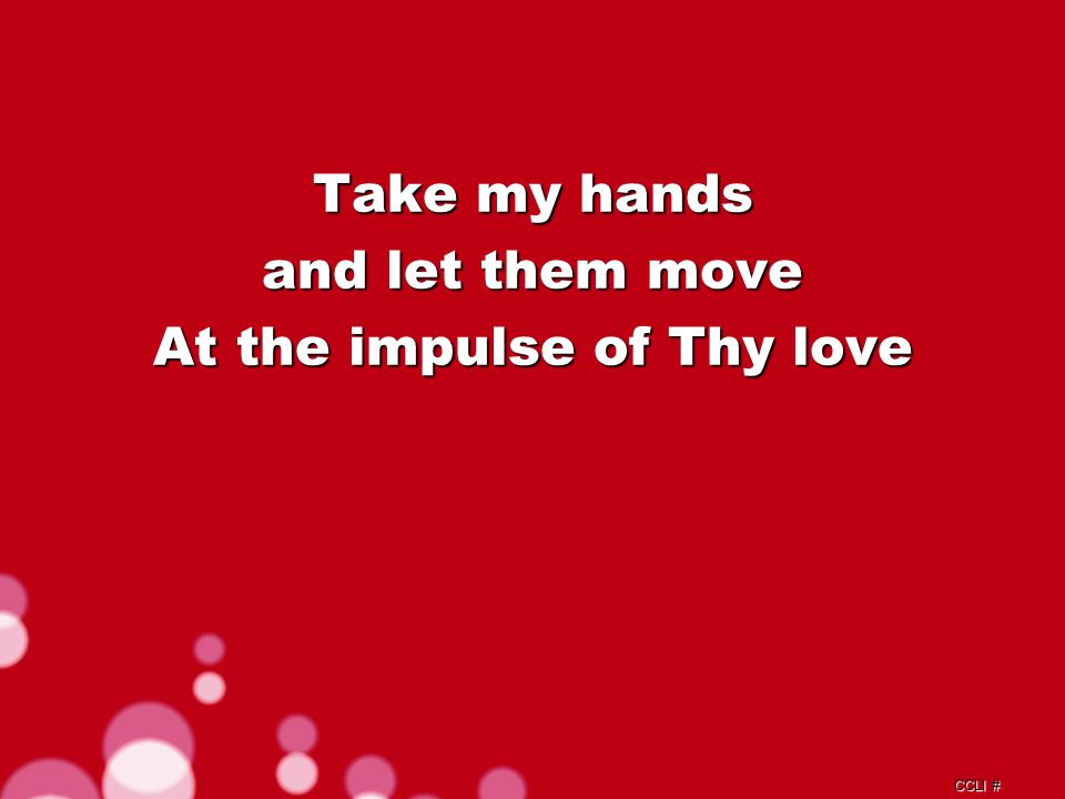 CCLI # Take my feet, and let them be Swift and beautiful for Thee Chorus b