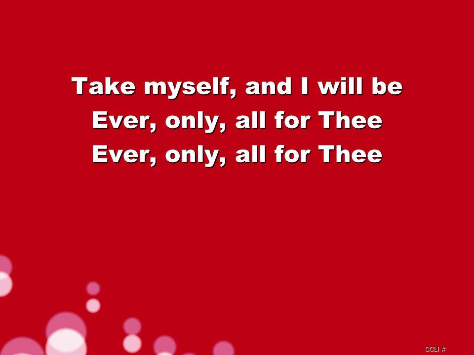 CCLI # Take my love, my Lord I pour At Thy feet its treasure store Repeat Chorus c