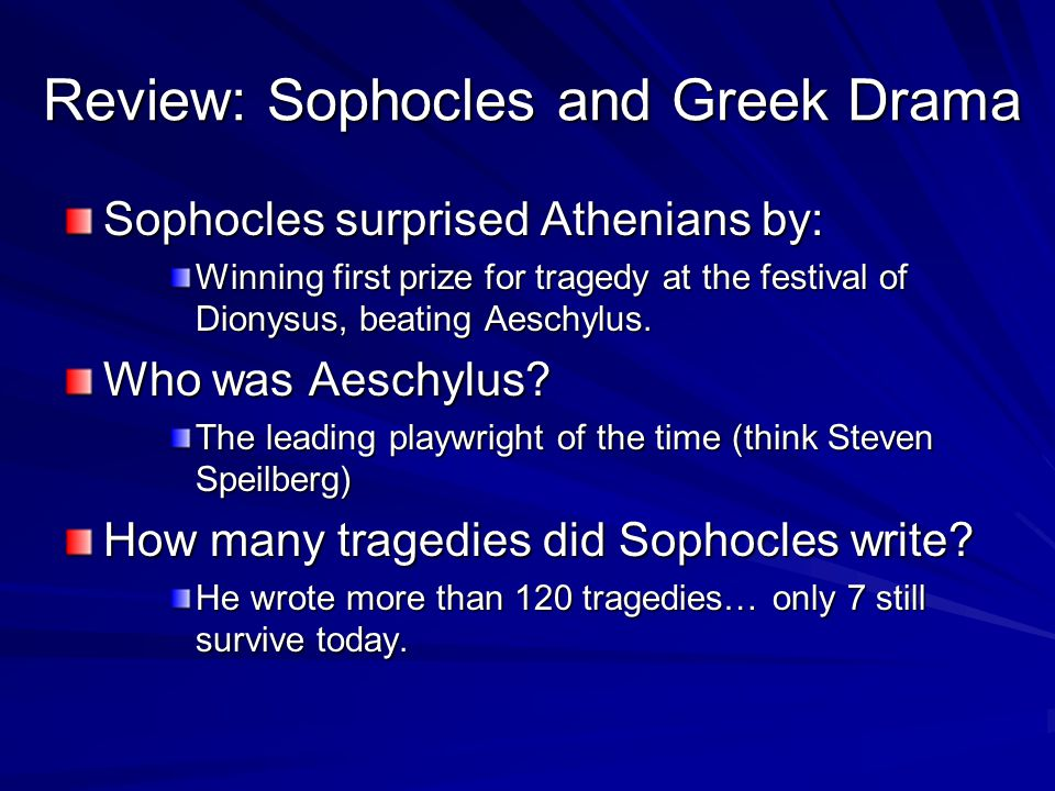 Review: Sophocles and Greek Drama Sophocles surprised Athenians by: Winning first prize for tragedy at the festival of Dionysus, beating Aeschylus. Wh