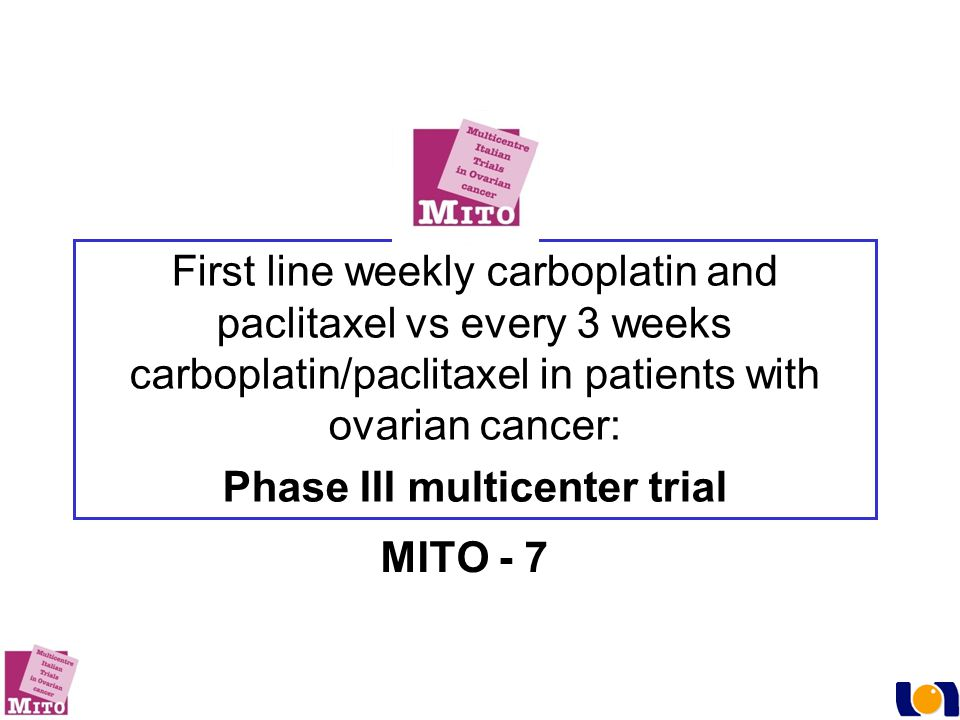 First line weekly carboplatin and paclitaxel vs every 3 weeks carboplatin/paclitaxel in patients with ovarian cancer: Phase III multicenter trial MITO - 7