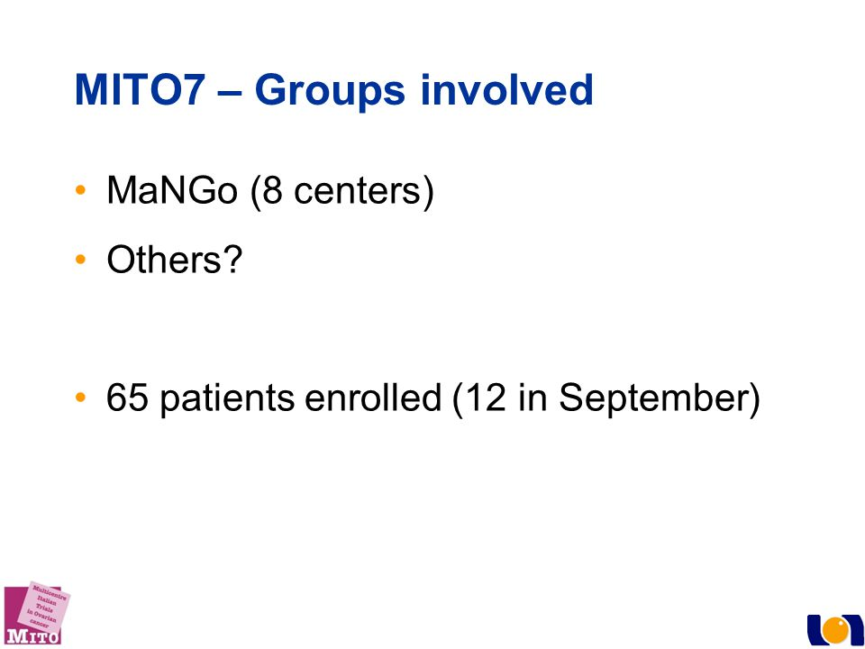 MITO7 – Groups involved MaNGo (8 centers) Others? 65 patients enrolled (12 in September)