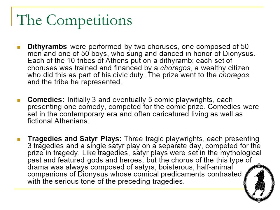 The Competitions Dithyrambs were performed by two choruses, one composed of 50 men and one of 50 boys, who sung and danced in honor of Dionysus. Each