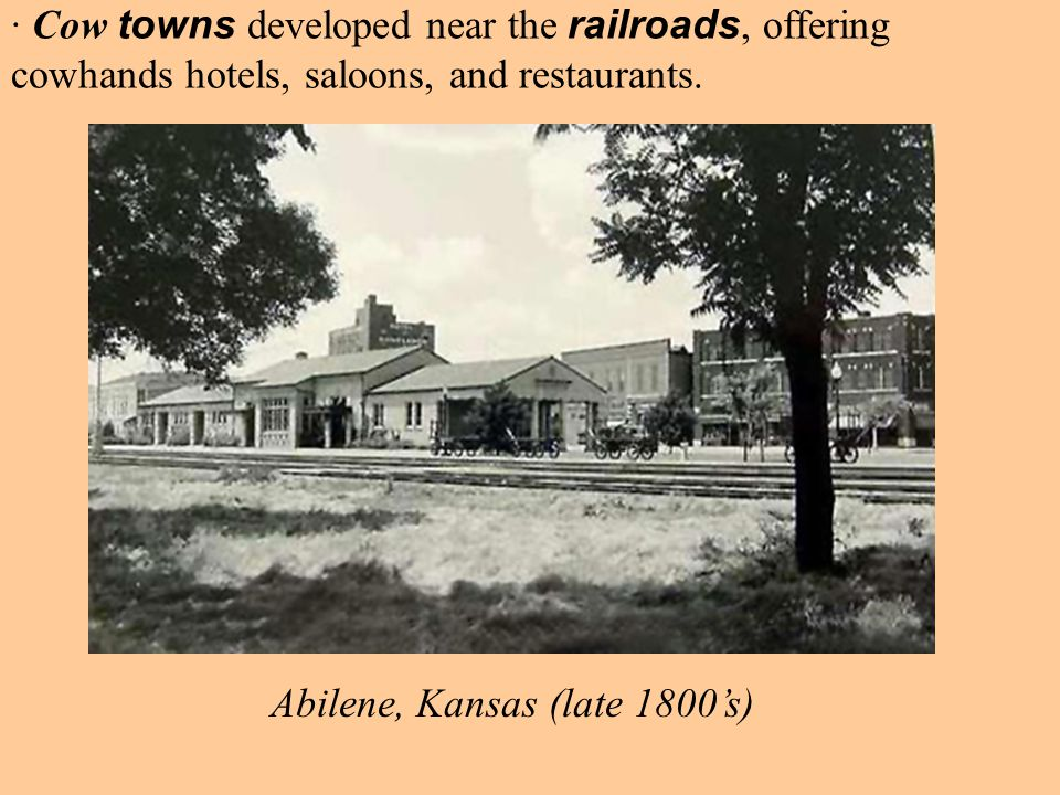 · Cow towns developed near the railroads, offering cowhands hotels, saloons, and restaurants.