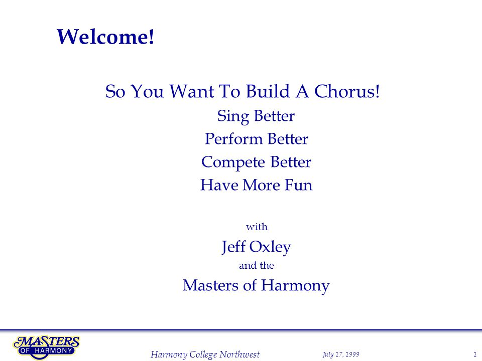 July 17, 1999 Harmony College Northwest 1 Welcome.