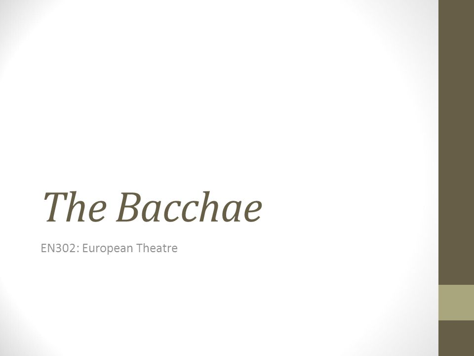 The Bacchae EN302: European Theatre
