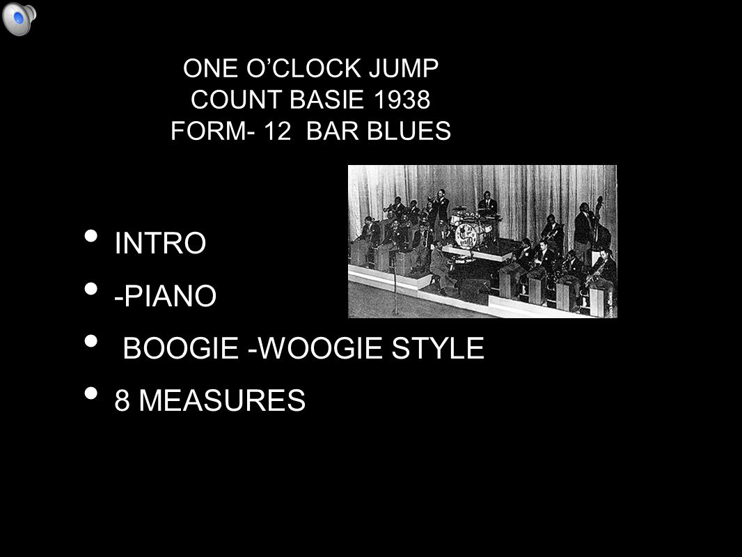 INTRO -PIANO BOOGIE -WOOGIE STYLE 8 MEASURES ONE O'CLOCK JUMP COUNT BASIE 1938 FORM- 12 BAR BLUES
