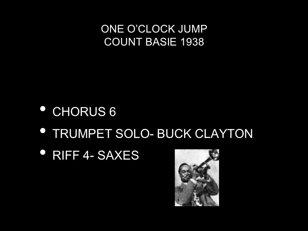 ONE O'CLOCK JUMP COUNT BASIE 1938 CHORUS 7 PIANO SOLO- COUNT BASIE TYPICAL BASIE- LIGHT, HIGH REGISTER, SPARSE LISTEN TO FREDDIE GREEN- GUITAR