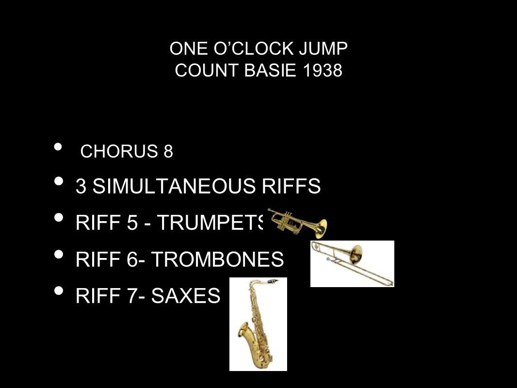 ONE O'CLOCK JUMP COUNT BASIE 1938 CHORUS 8 3 SIMULTANEOUS RIFFS RIFF 5 - TRUMPETS RIFF 6- TROMBONES RIFF 7- SAXES