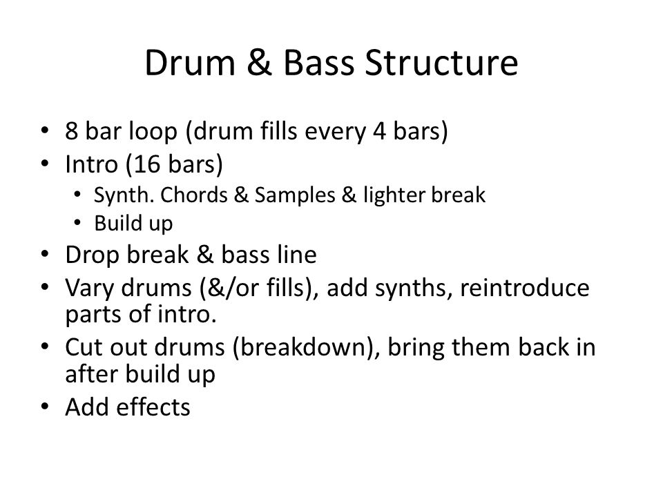 Drum & Bass Structure 8 bar loop (drum fills every 4 bars) Intro (16 bars) Synth.