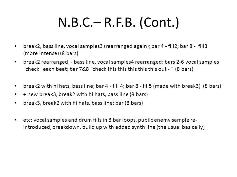 N.B.C.– R.F.B. (Cont.) break2, bass line, vocal samples3 (rearranged again); bar 4 - fill2; bar 8 - fill3 (more intense) (8 bars) break2 rearranged, -