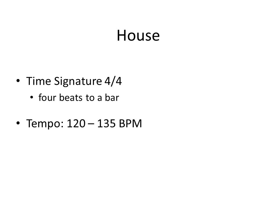 House Time Signature 4/4 four beats to a bar Tempo: 120 – 135 BPM