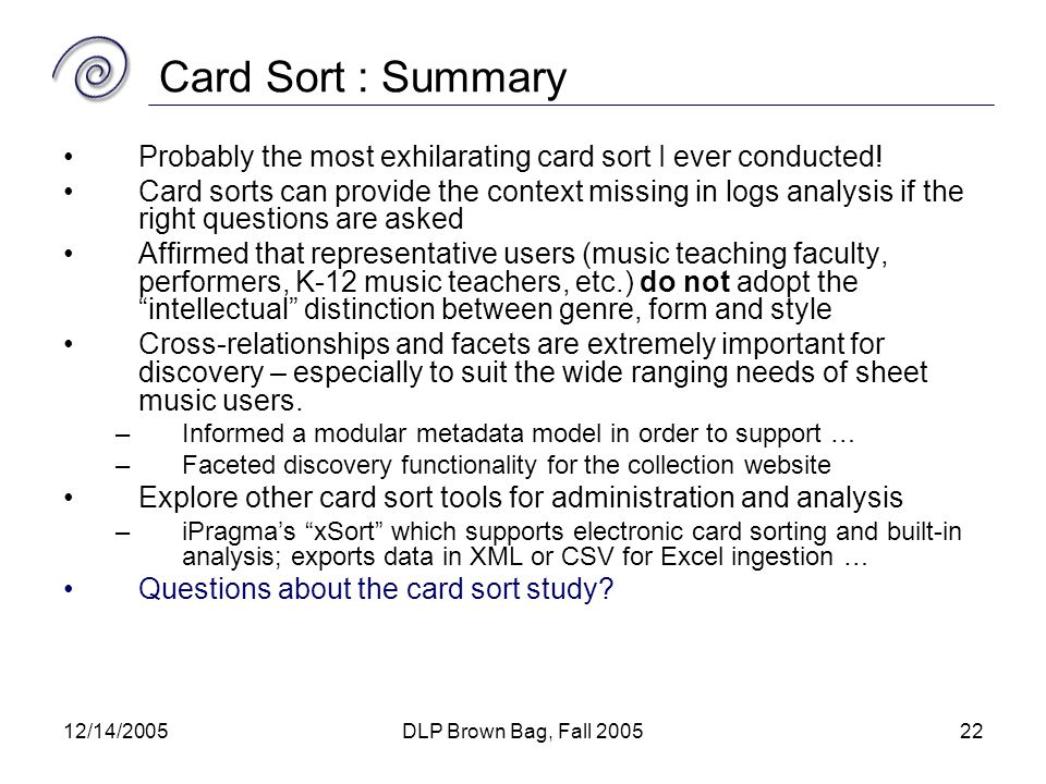 12/14/2005DLP Brown Bag, Fall 200522 Card Sort : Summary Probably the most exhilarating card sort I ever conducted.