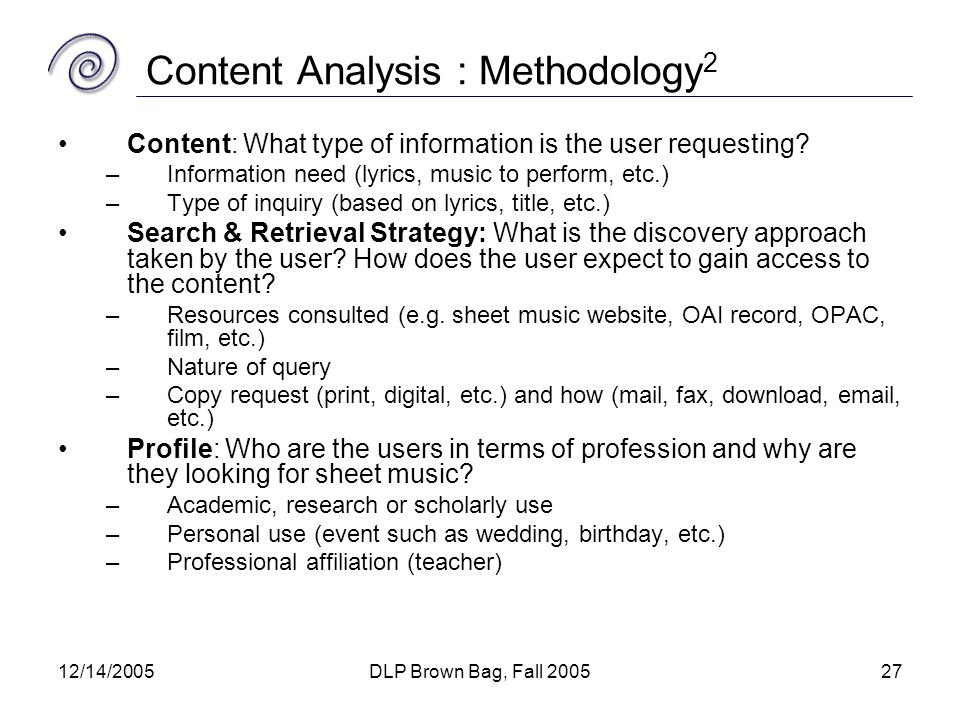 12/14/2005DLP Brown Bag, Fall 200527 Content Analysis : Methodology 2 Content: What type of information is the user requesting.