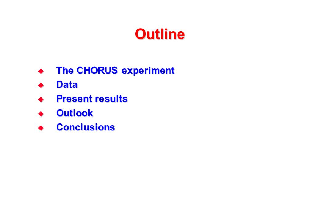 Outline  The CHORUS experiment  Data  Present results  Outlook  Conclusions