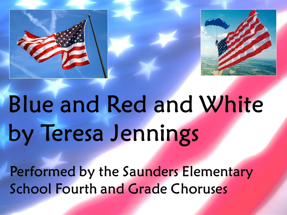 Blue and Red and White by Teresa Jennings Performed by the Saunders Elementary School Fourth and Grade Choruses