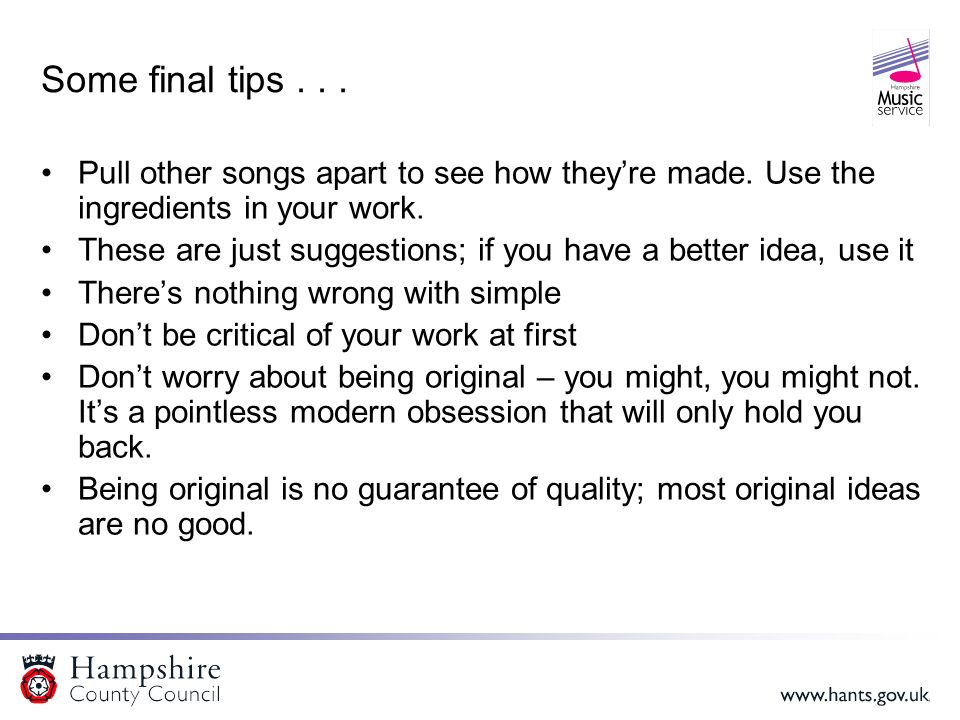 Some final tips... Pull other songs apart to see how they're made.