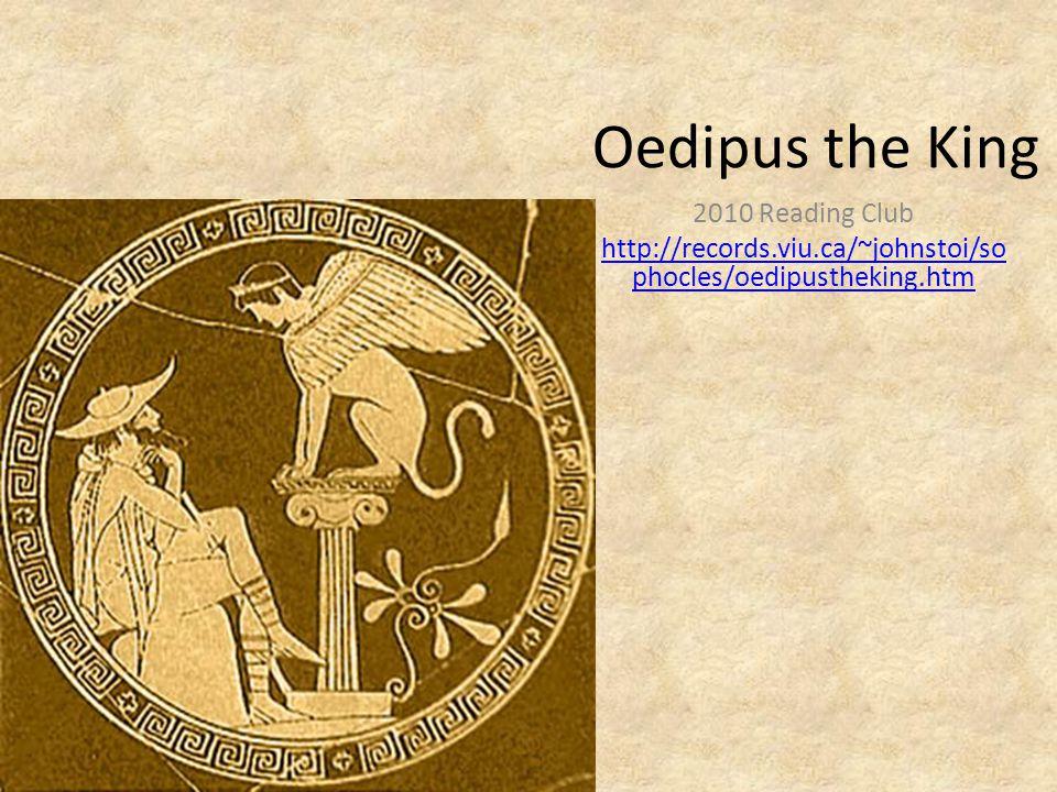Oedipus the King 2010 Reading Club http://records.viu.ca/~johnstoi/so phocles/oedipustheking.htm