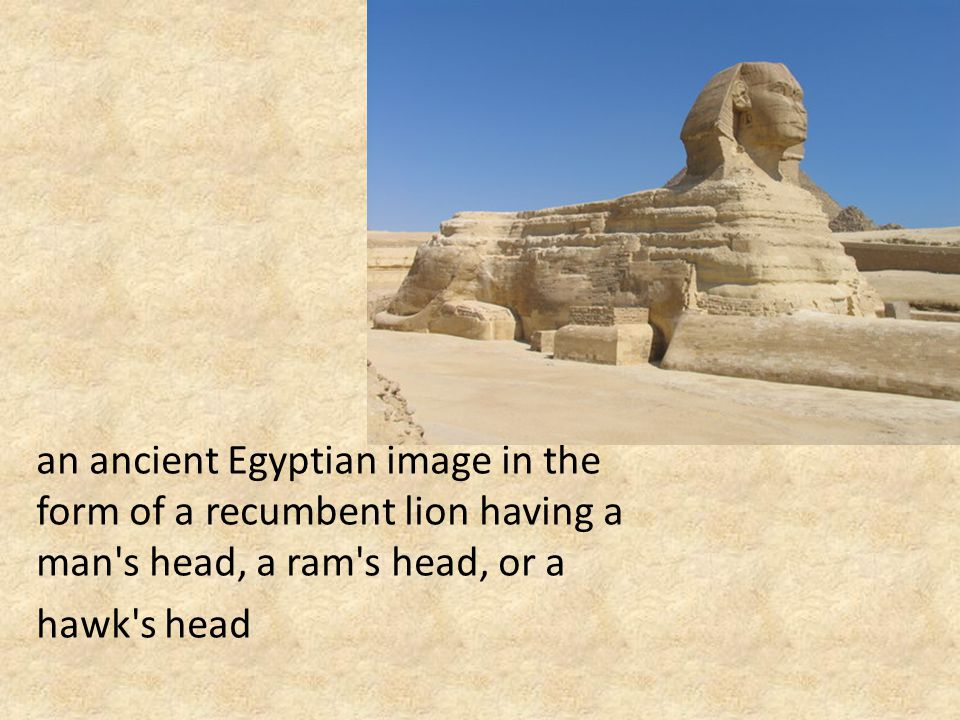 an ancient Egyptian image in the form of a recumbent lion having a man s head, a ram s head, or a hawk s head