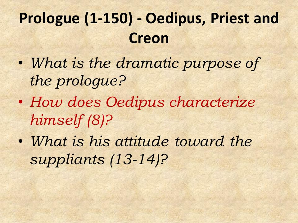 Prologue (1-150) - Oedipus, Priest and Creon What is the dramatic purpose of the prologue.