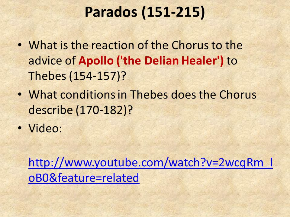 Parados (151-215) What is the reaction of the Chorus to the advice of Apollo ( the Delian Healer ) to Thebes (154-157).