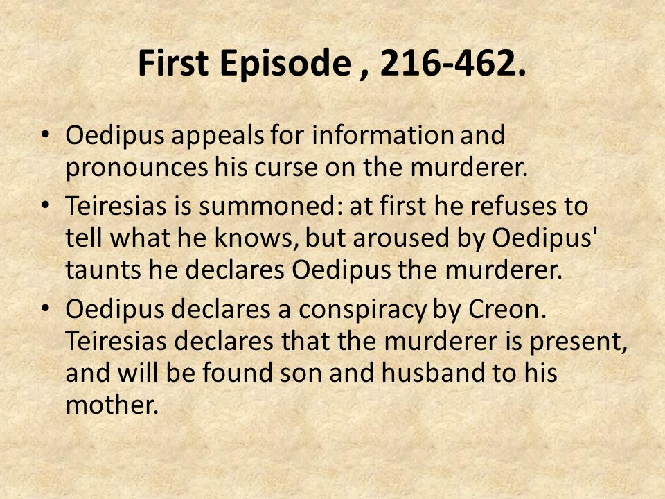 First Episode, 216-462.Oedipus appeals for information and pronounces his curse on the murderer.