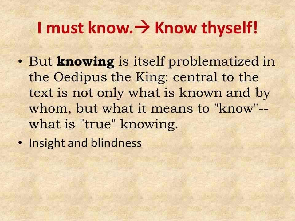 I must know. Know thyself.