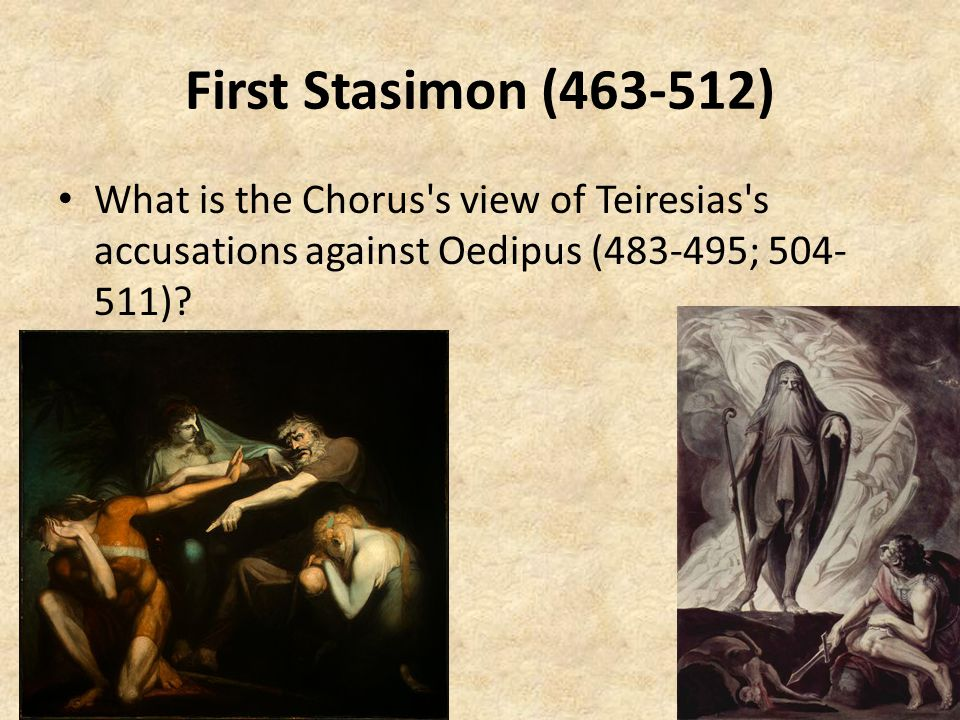 First Stasimon (463-512) What is the Chorus s view of Teiresias s accusations against Oedipus (483-495; 504- 511)?