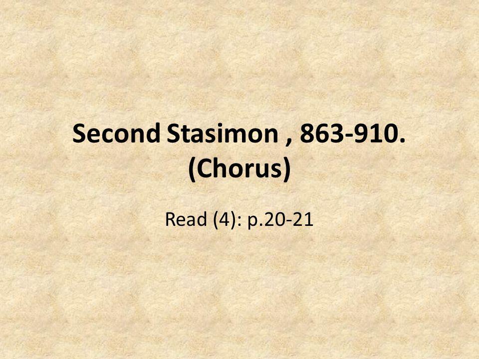 Second Stasimon, 863-910. (Chorus) Read (4): p.20-21