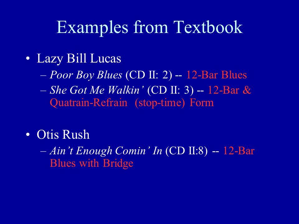 Examples from Textbook Lazy Bill Lucas –Poor Boy Blues (CD II: 2) -- 12-Bar Blues –She Got Me Walkin' (CD II: 3) -- 12-Bar & Quatrain-Refrain (stop-ti