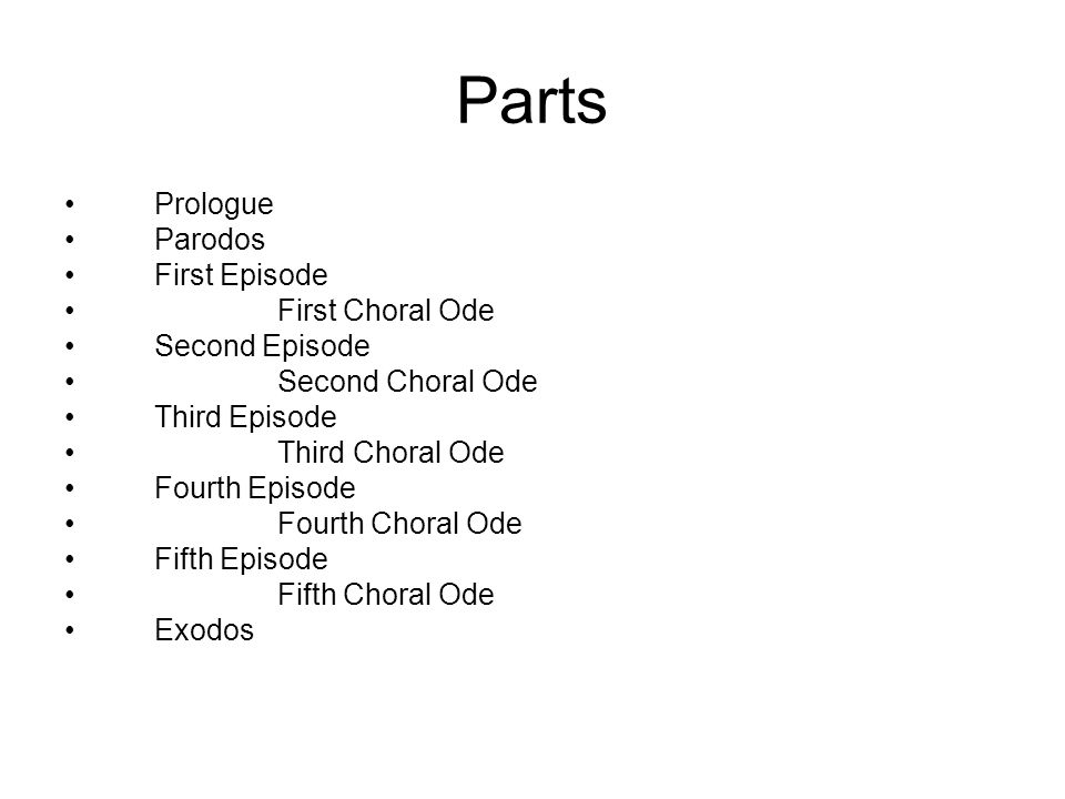 Parts Prologue Parodos First Episode First Choral Ode Second Episode Second Choral Ode Third Episode Third Choral Ode Fourth Episode Fourth Choral Ode