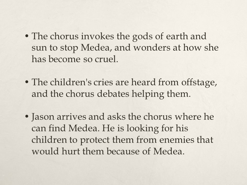 The chorus invokes the gods of earth and sun to stop Medea, and wonders at how she has become so cruel. The children's cries are heard from offstage,