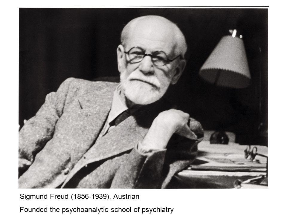 Sigmund Freud (1856-1939), Austrian Founded the psychoanalytic school of psychiatry