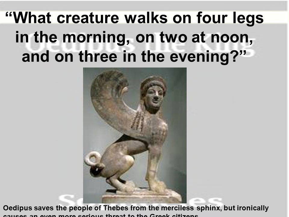 Before reading Oedipus Rex, you must be familiar with the legend of Oedipus, as were the citizens of ancient Greece.