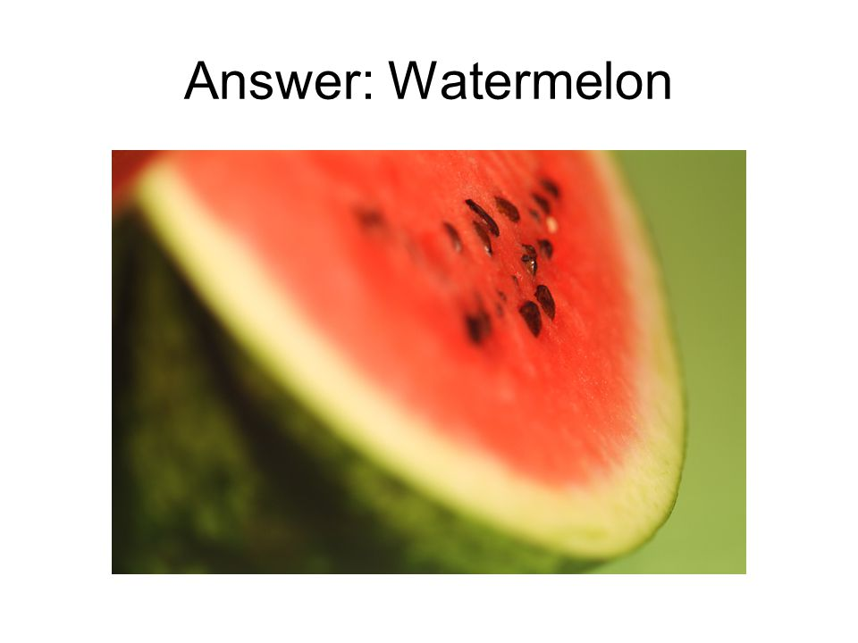 Answer: Watermelon
