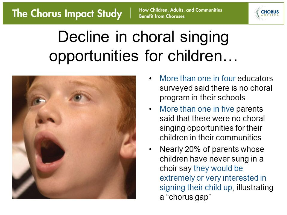 Decline in choral singing opportunities for children… More than one in four educators surveyed said there is no choral program in their schools. More