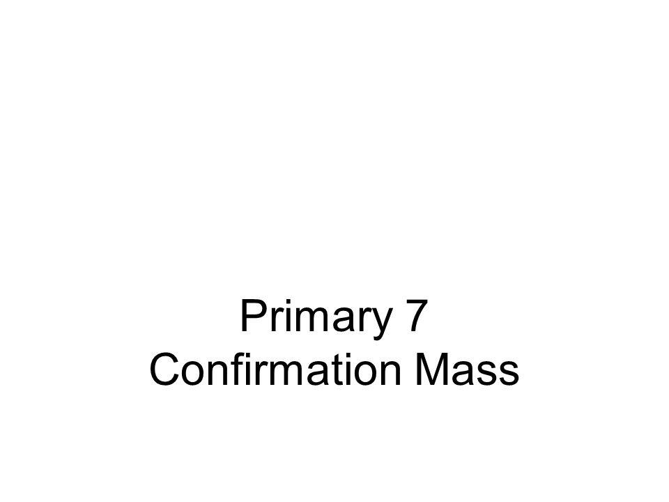 Primary 7 Confirmation Mass