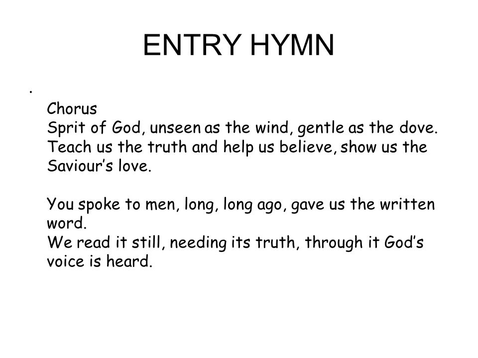 ENTRY HYMN Chorus Sprit of God, unseen as the wind, gentle as the dove.