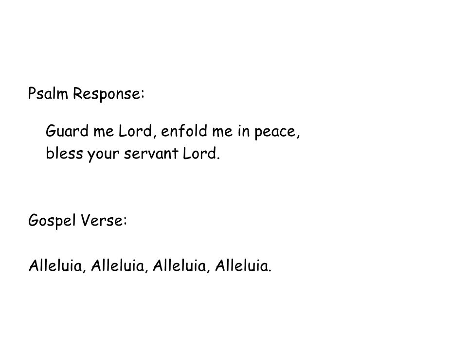 Psalm Response: Guard me Lord, enfold me in peace, bless your servant Lord.