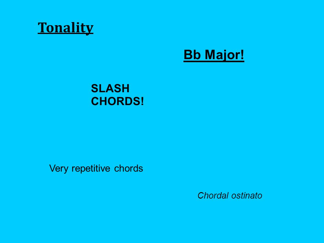 Tonality Bb Major! Very repetitive chords Chordal ostinato SLASH CHORDS!