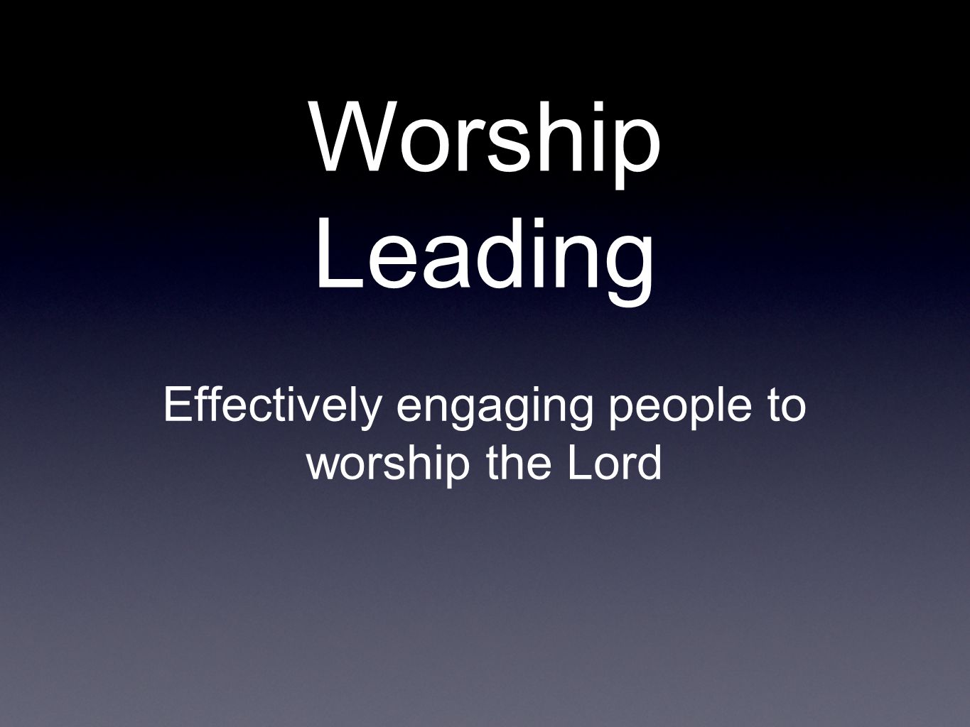 Worship Leading Effectively engaging people to worship the Lord