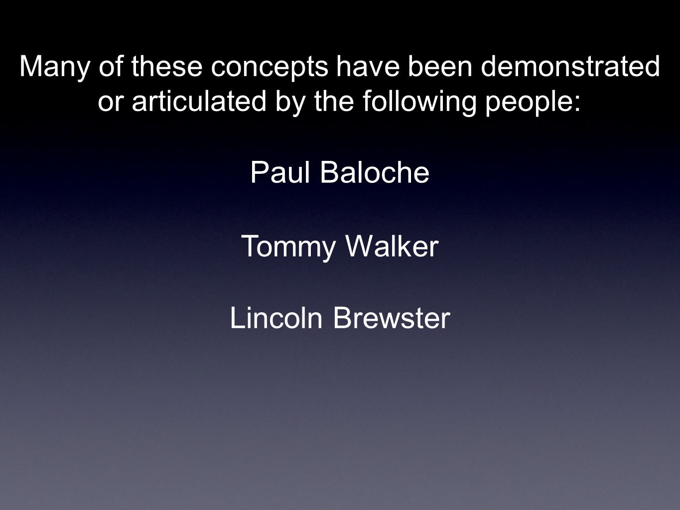 Many of these concepts have been demonstrated or articulated by the following people: Paul Baloche Lincoln Brewster Tommy Walker