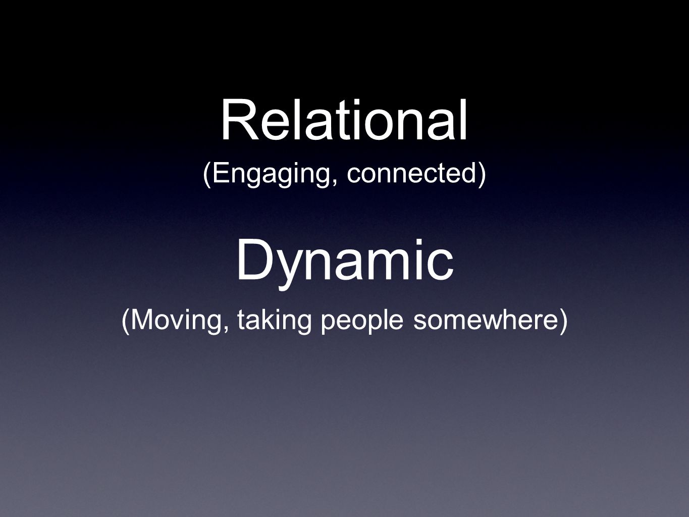 Relational Dynamic (Engaging, connected) (Moving, taking people somewhere)