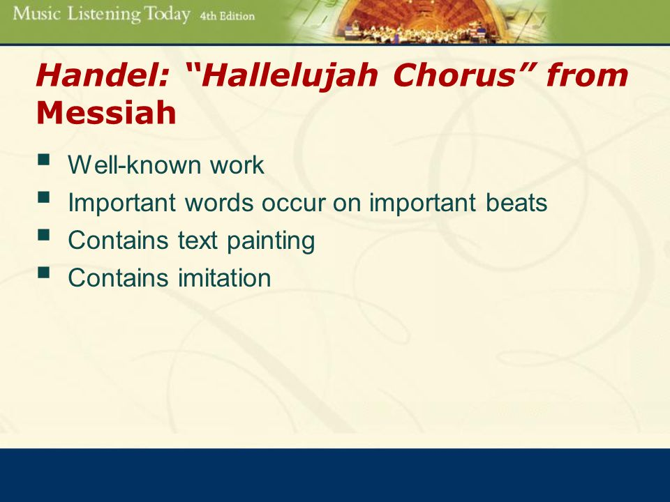 Handel: Hallelujah Chorus from Messiah  Well-known work  Important words occur on important beats  Contains text painting  Contains imitation
